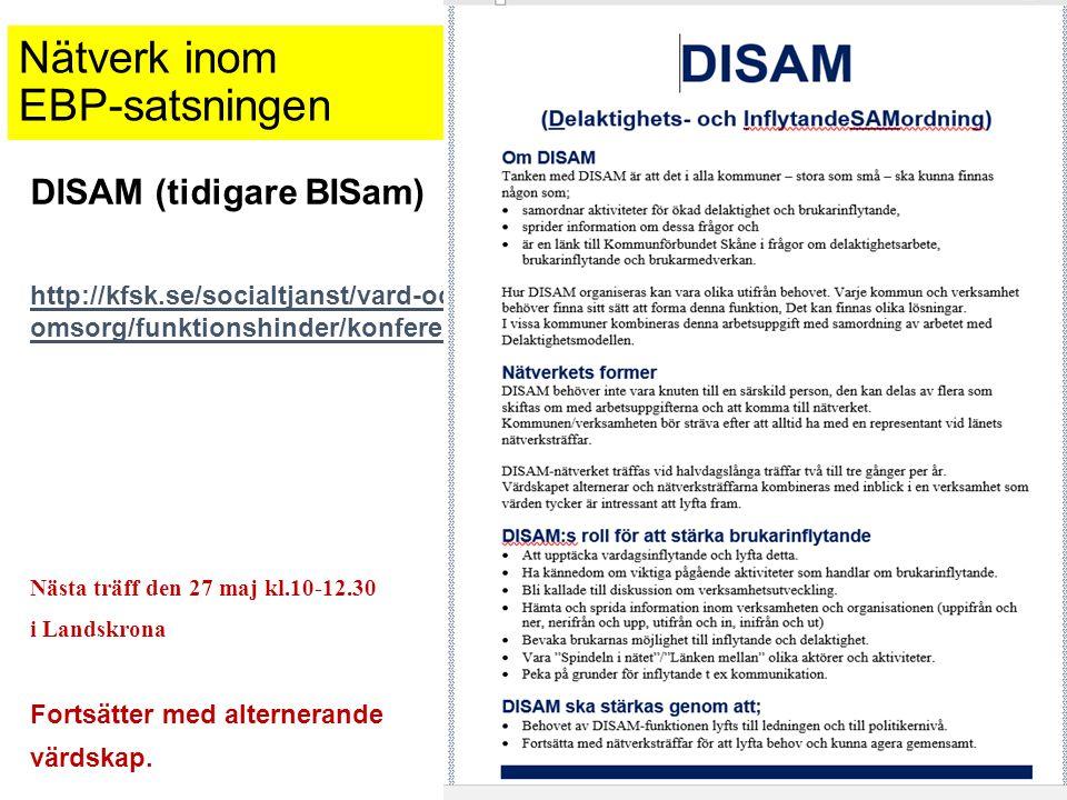 Nätverk inom EBP-satsningen DISAM (tidigare BISam) http://kfsk.se/socialtjanst/vard-och- omsorg/funktionshinder/konferenser/disam-natverket/ Nästa träff den 27 maj kl.10-12.30 i Landskrona Fortsätter med alternerande värdskap.