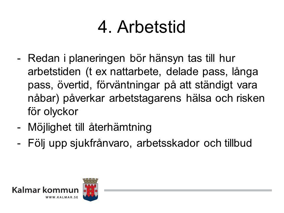 4. Arbetstid -Redan i planeringen bör hänsyn tas till hur arbetstiden (t ex nattarbete, delade pass, långa pass, övertid, förväntningar på att ständig