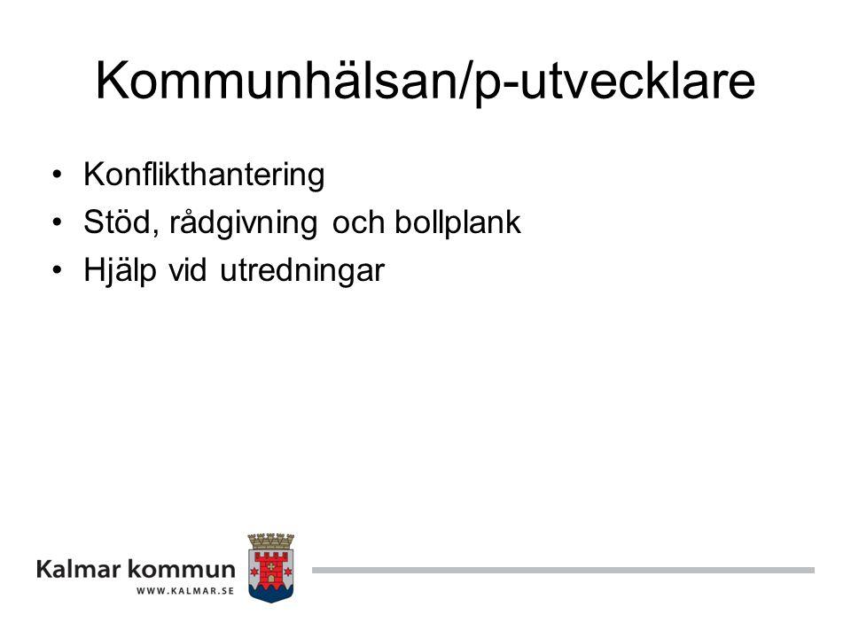Kommunhälsan/p-utvecklare Konflikthantering Stöd, rådgivning och bollplank Hjälp vid utredningar