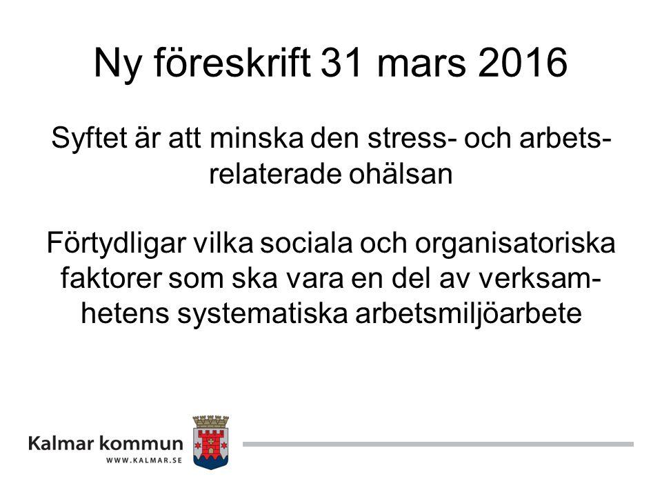 Ny föreskrift 31 mars 2016 Syftet är att minska den stress- och arbets- relaterade ohälsan Förtydligar vilka sociala och organisatoriska faktorer som ska vara en del av verksam- hetens systematiska arbetsmiljöarbete