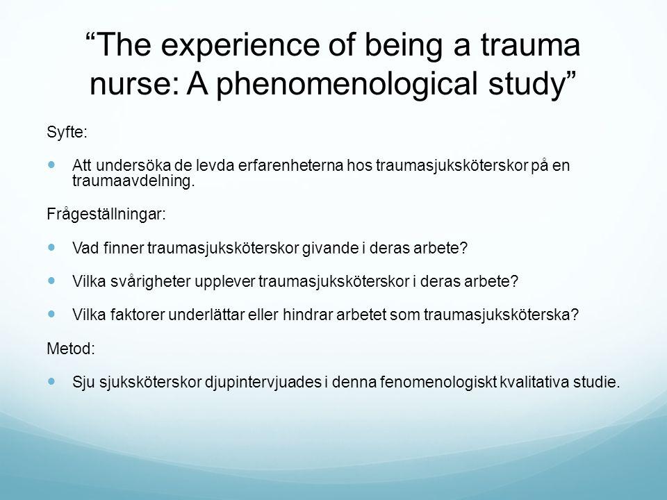 The experience of being a trauma nurse: A phenomenological study Syfte: Att undersöka de levda erfarenheterna hos traumasjuksköterskor på en traumaavdelning.