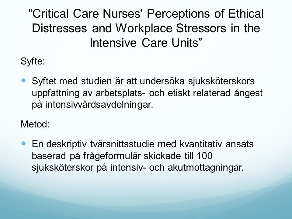 """""""Critical Care Nurses' Perceptions of Ethical Distresses and Workplace Stressors in the Intensive Care Units"""" Syfte: Syftet med studien är att undersö"""