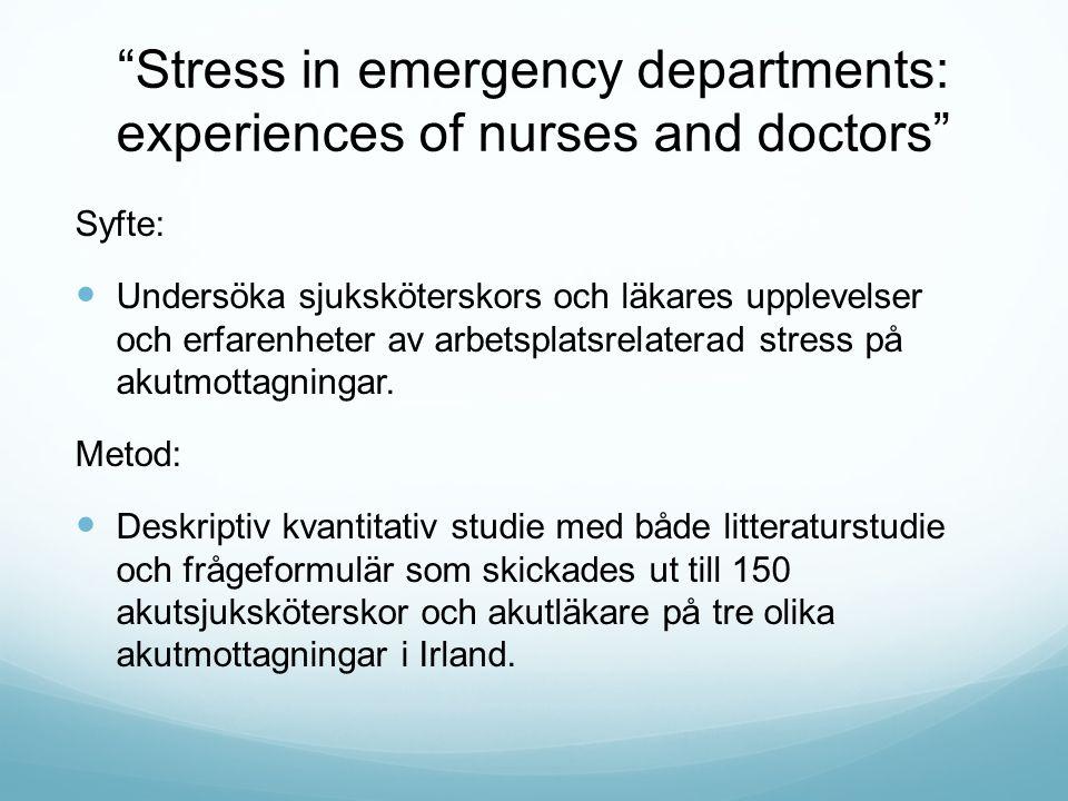 """""""Stress in emergency departments: experiences of nurses and doctors"""" Syfte: Undersöka sjuksköterskors och läkares upplevelser och erfarenheter av arbe"""