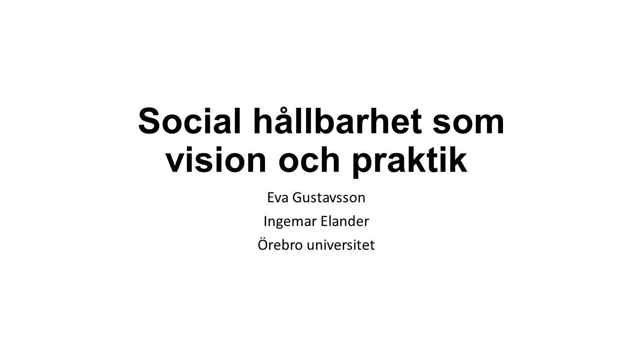 Social hållbarhet som vision och praktik Eva Gustavsson Ingemar Elander Örebro universitet