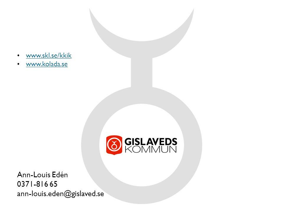 www.skl.se/kkik www.kolada.se Ann-Louis Edén 0371-816 65 ann-louis.eden@gislaved.se