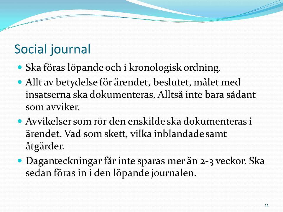 Social journal Ska föras löpande och i kronologisk ordning.