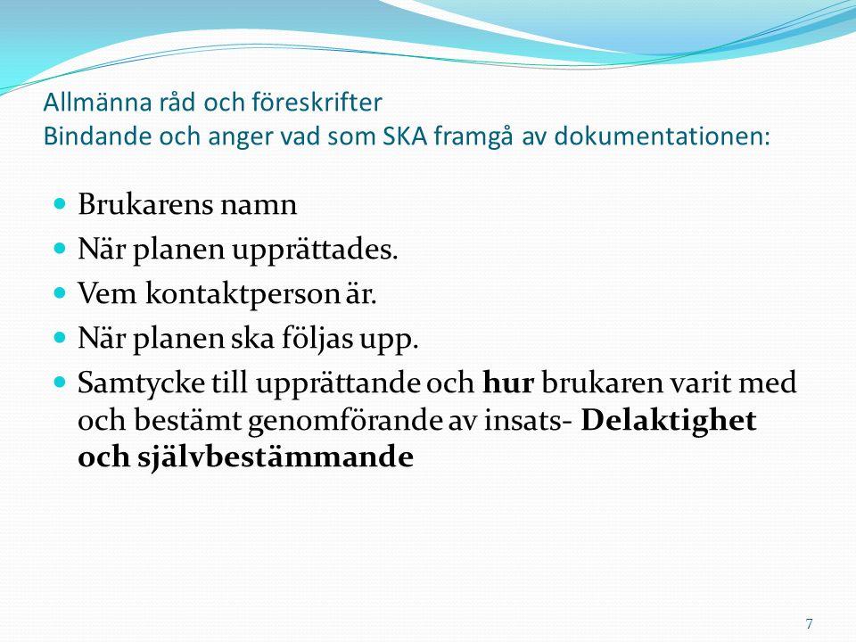 Allmänna råd och föreskrifter Bindande och anger vad som SKA framgå av dokumentationen: Brukarens namn När planen upprättades.