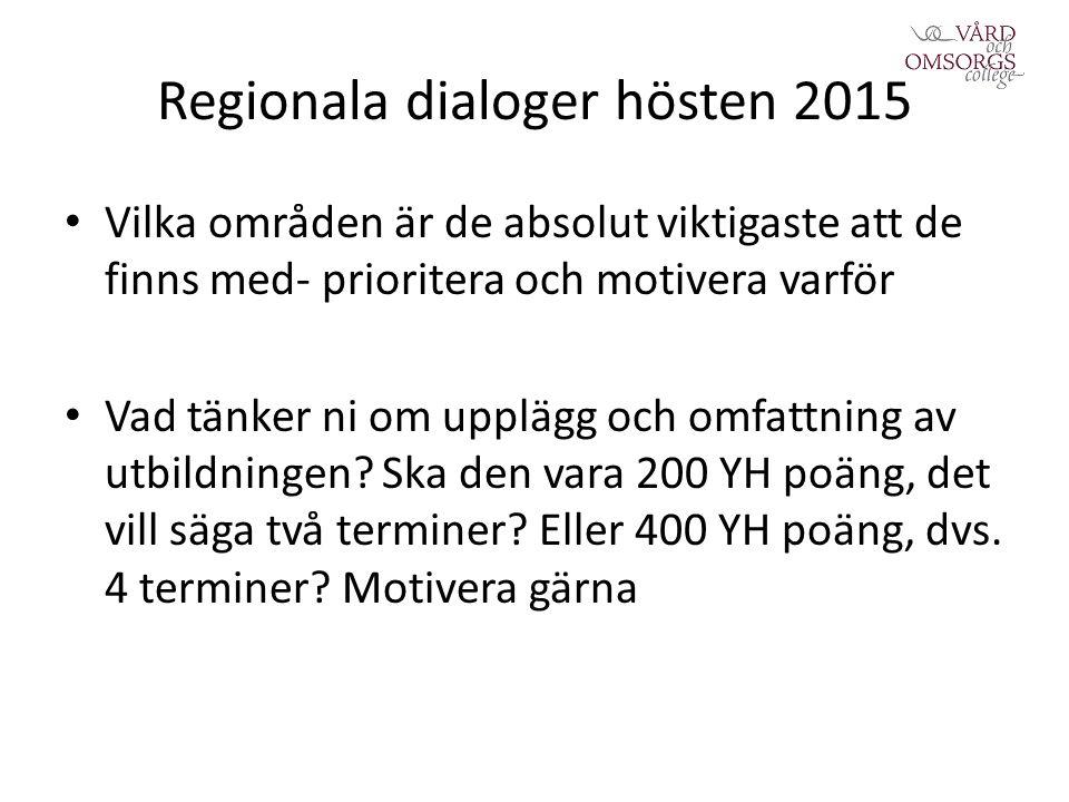 Regionala dialoger hösten 2015 Vilka områden är de absolut viktigaste att de finns med- prioritera och motivera varför Vad tänker ni om upplägg och omfattning av utbildningen.