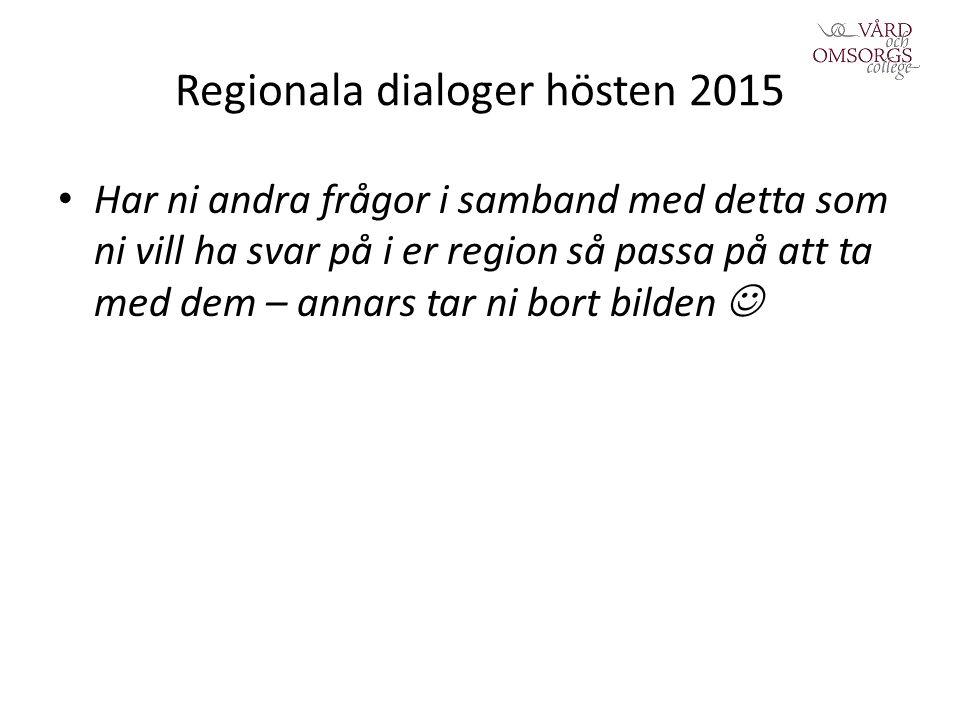 Regionala dialoger hösten 2015 Har ni andra frågor i samband med detta som ni vill ha svar på i er region så passa på att ta med dem – annars tar ni bort bilden