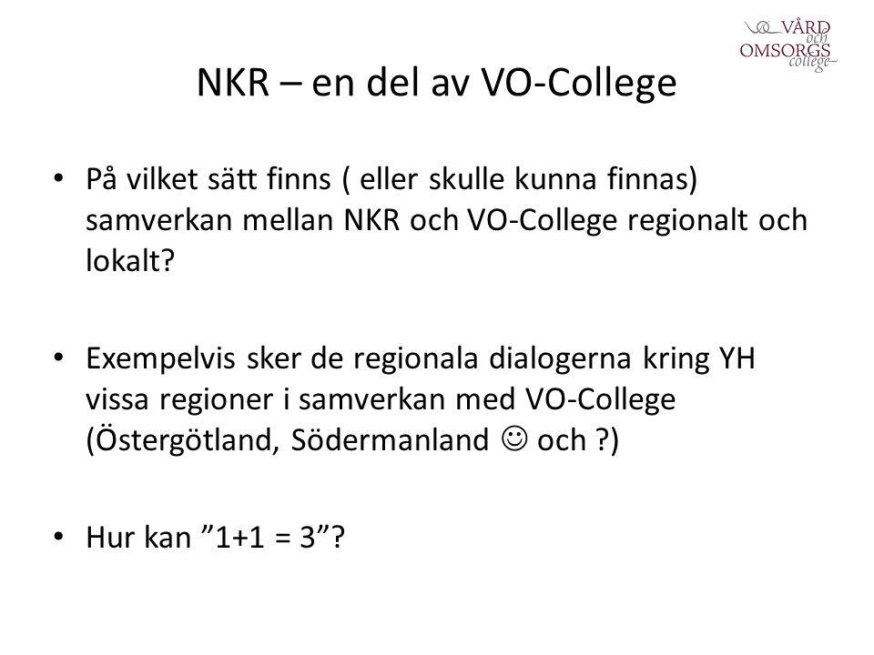 NKR – en del av VO-College På vilket sätt finns ( eller skulle kunna finnas) samverkan mellan NKR och VO-College regionalt och lokalt.