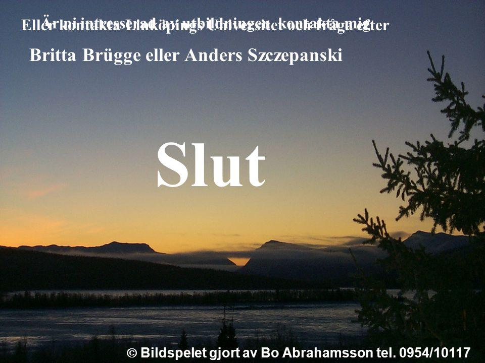  Bildspelet gjort av Bo Abrahamsson tel. 0954/10117 Är ni intresserad av utbildningen kontakta mig Eller kontakta Linköpings Universitet och fråga ef