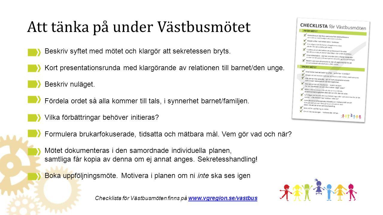 Att tänka på under Västbusmötet Checklista för Västbusmöten finns på www.vgregion.se/vastbuswww.vgregion.se/vastbus Beskriv syftet med mötet och klargör att sekretessen bryts.