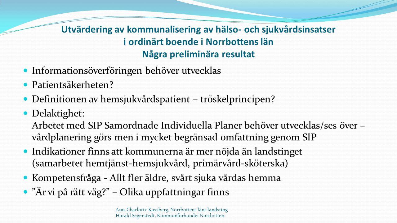 Utvärdering av kommunalisering av hälso- och sjukvårdsinsatser i ordinärt boende i Norrbottens län Några preliminära resultat Informationsöverföringen behöver utvecklas Patientsäkerheten.