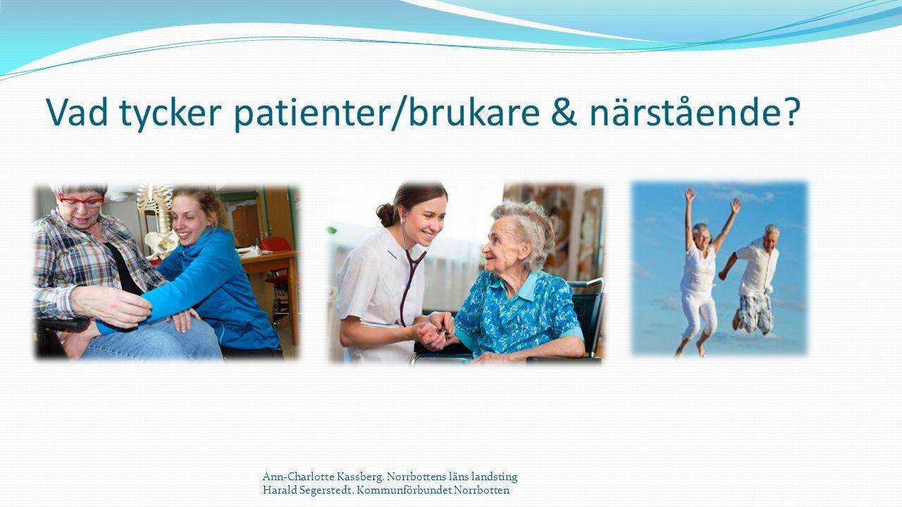 Vad tycker patienter/brukare & närstående.