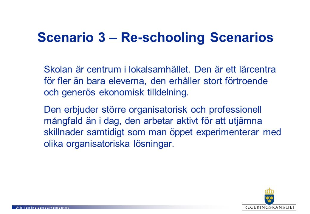 U t b i l d n i n g s d e p a r t e m e n t e t Scenario 3 – Re-schooling Scenarios Skolan är centrum i lokalsamhället. Den är ett lärcentra för fler
