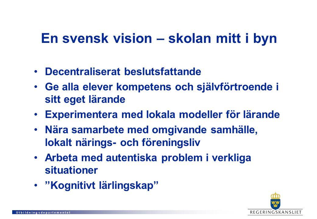 U t b i l d n i n g s d e p a r t e m e n t e t En svensk vision – skolan mitt i byn Decentraliserat beslutsfattande Ge alla elever kompetens och själ