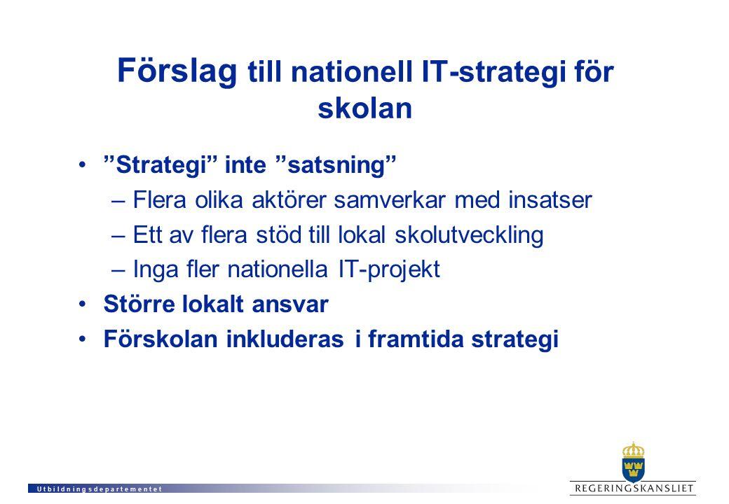 """U t b i l d n i n g s d e p a r t e m e n t e t Förslag till nationell IT-strategi för skolan """"Strategi"""" inte """"satsning"""" –Flera olika aktörer samverka"""