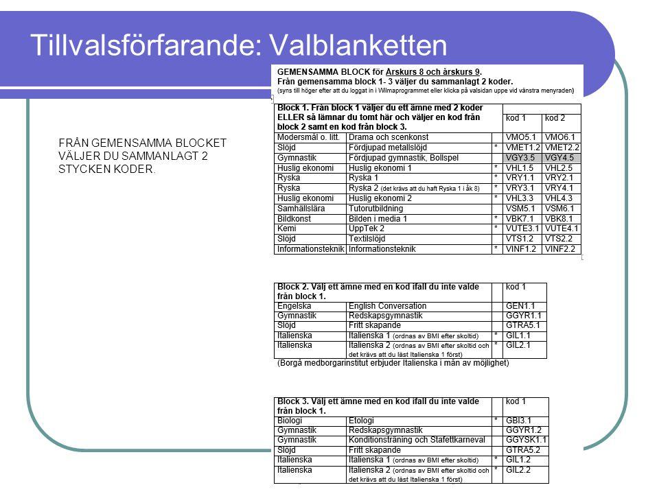 FRÅN GEMENSAMMA BLOCKET VÄLJER DU SAMMANLAGT 2 STYCKEN KODER. Tillvalsförfarande: Valblanketten