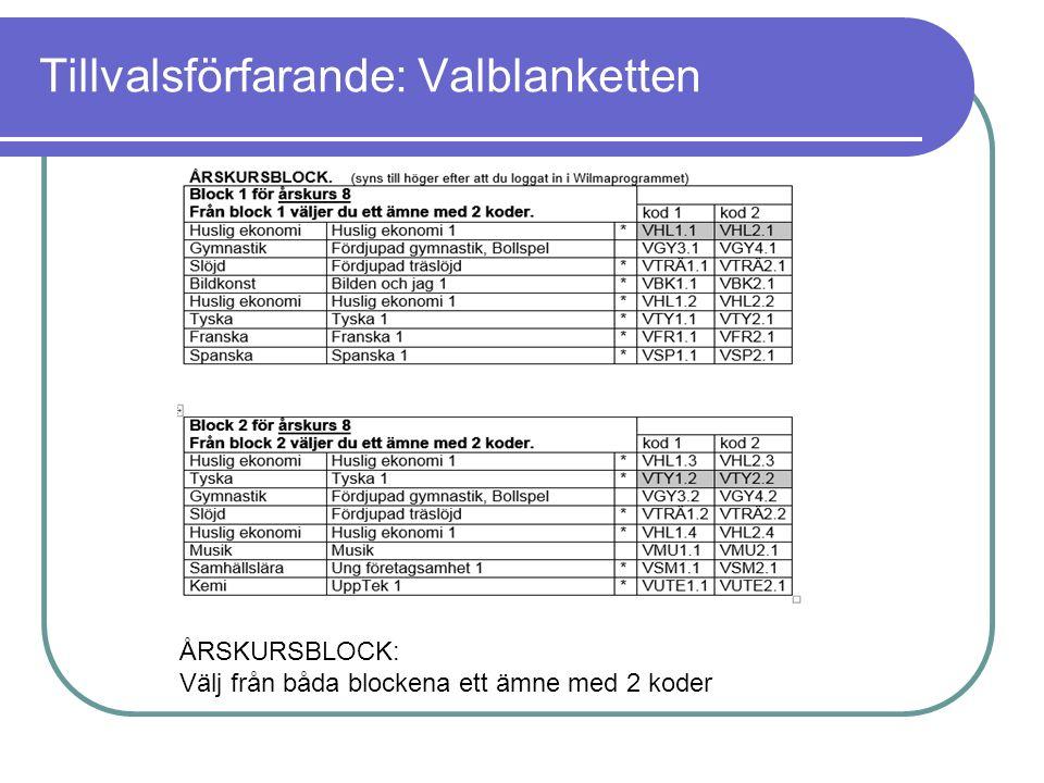 Tillvalsförfarande: Valblanketten ÅRSKURSBLOCK: Välj från båda blockena ett ämne med 2 koder