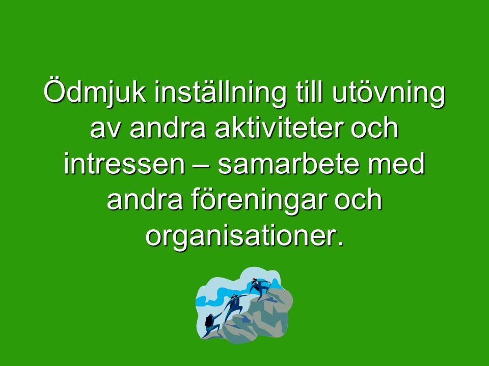 Ödmjuk inställning till utövning av andra aktiviteter och intressen – samarbete med andra föreningar och organisationer.