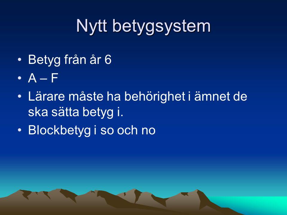 Nytt betygsystem Betyg från år 6 A – F Lärare måste ha behörighet i ämnet de ska sätta betyg i. Blockbetyg i so och no