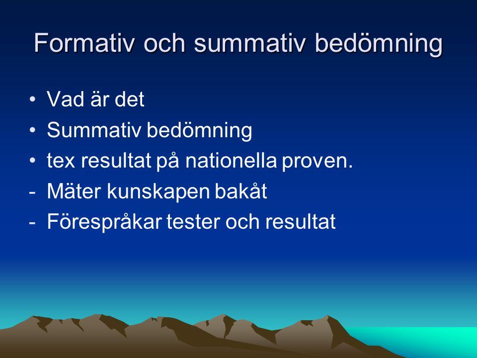 Formativ och summativ bedömning Vad är det Summativ bedömning tex resultat på nationella proven. -Mäter kunskapen bakåt -Förespråkar tester och result