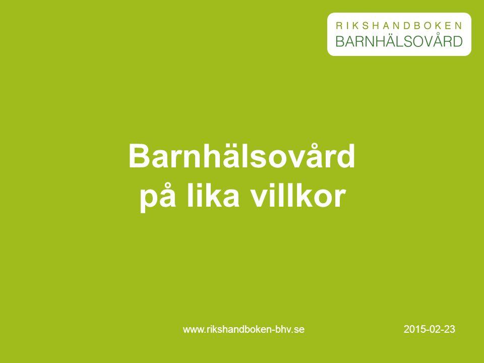 2015-02-23www.rikshandboken-bhv.se Barnhälsovård på lika villkor