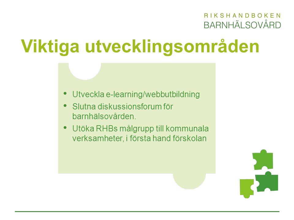 Viktiga utvecklingsområden Utveckla e-learning/webbutbildning Slutna diskussionsforum för barnhälsovården. Utöka RHBs målgrupp till kommunala verksamh