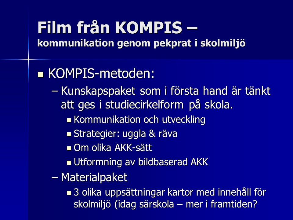 Film från KOMPIS – kommunikation genom pekprat i skolmiljö KOMPIS-metoden: KOMPIS-metoden: –Kunskapspaket som i första hand är tänkt att ges i studiecirkelform på skola.