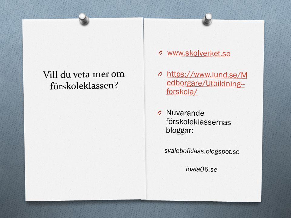Vill du veta mer om förskoleklassen? O www.skolverket.se www.skolverket.se O https://www.lund.se/M edborgare/Utbildning-- forskola/ https://www.lund.s