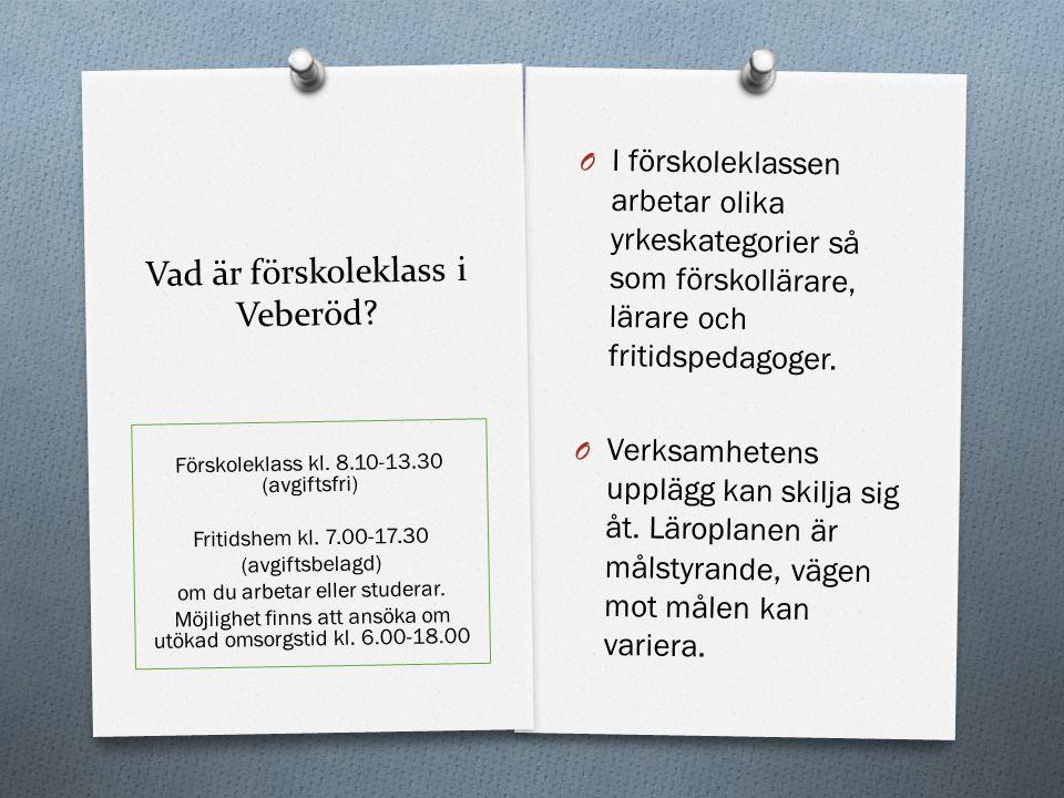 Vad är förskoleklass i Veberöd? O I förskoleklassen arbetar olika yrkeskategorier så som förskollärare, lärare och fritidspedagoger. O Verksamhetens u