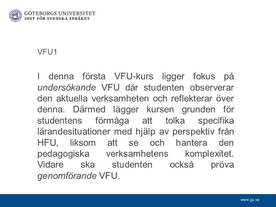 www.gu.se VFU1 I denna första VFU-kurs ligger fokus på undersökande VFU där studenten observerar den aktuella verksamheten och reflekterar över denna.