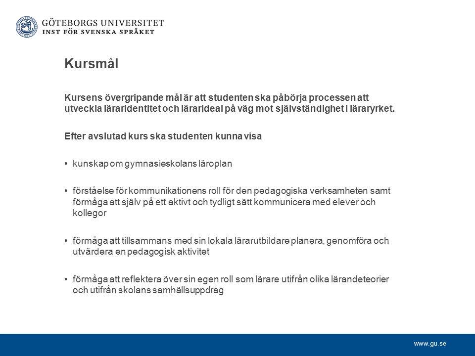 www.gu.se Kursmål Kursens övergripande mål är att studenten ska påbörja processen att utveckla läraridentitet och lärarideal på väg mot självständighet i läraryrket.
