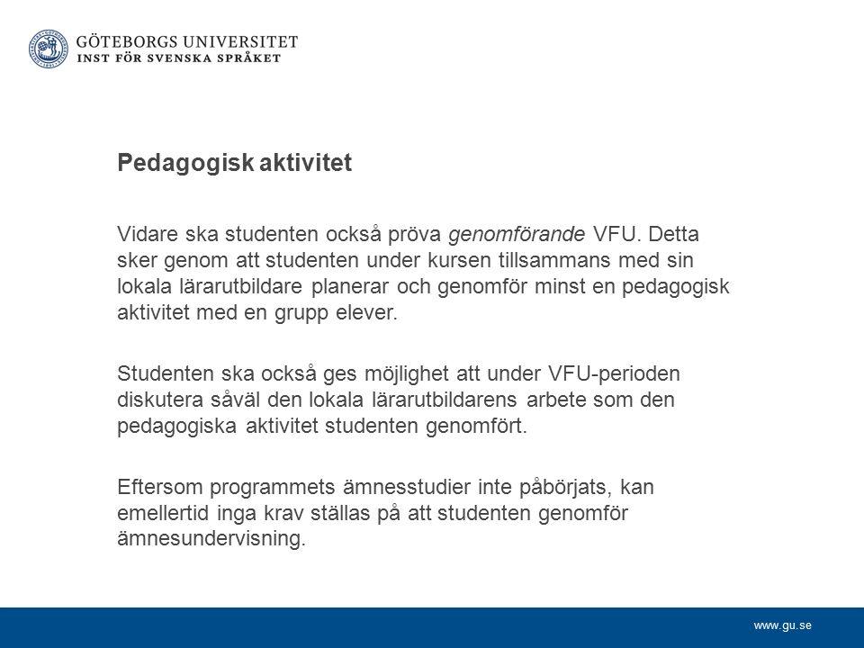 Pedagogisk aktivitet Vidare ska studenten också pröva genomförande VFU.