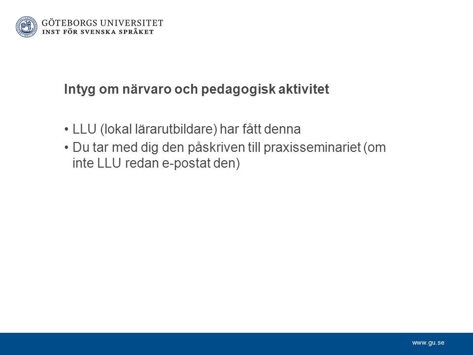www.gu.se Intyg om närvaro och pedagogisk aktivitet LLU (lokal lärarutbildare) har fått denna Du tar med dig den påskriven till praxisseminariet (om inte LLU redan e-postat den)