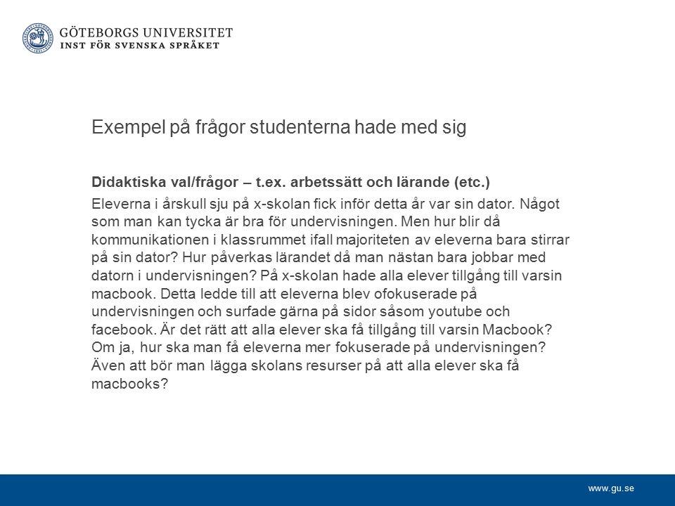 www.gu.se Exempel på frågor studenterna hade med sig Didaktiska val/frågor – t.ex.