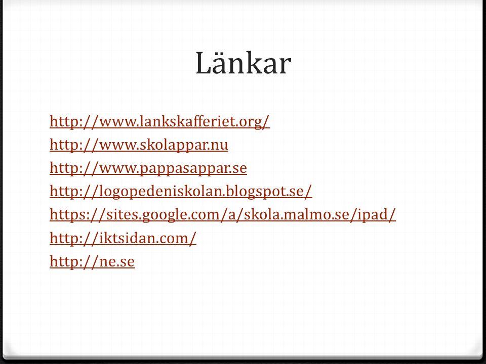 Länkar http://www.lankskafferiet.org/ http://www.skolappar.nu http://www.pappasappar.se http://logopedeniskolan.blogspot.se/ https://sites.google.com/a/skola.malmo.se/ipad/ http://iktsidan.com/ http://ne.se