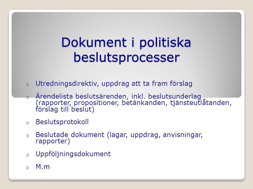 Dokument i politiska beslutsprocesser o Utredningsdirektiv, uppdrag att ta fram förslag o Ärendelista beslutsärenden, inkl.