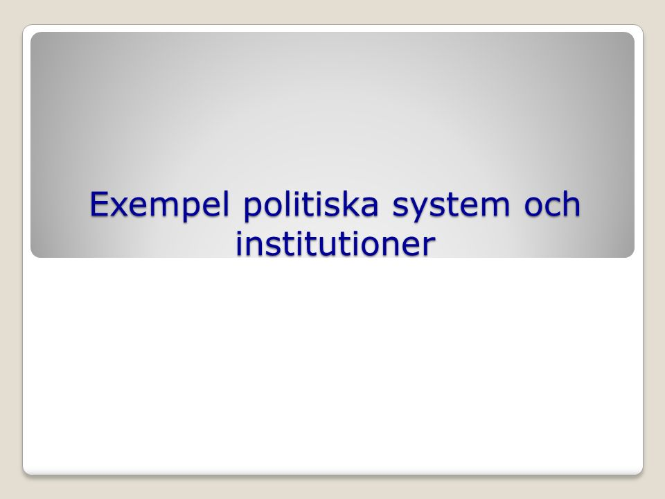 Exempel politiska system och institutioner