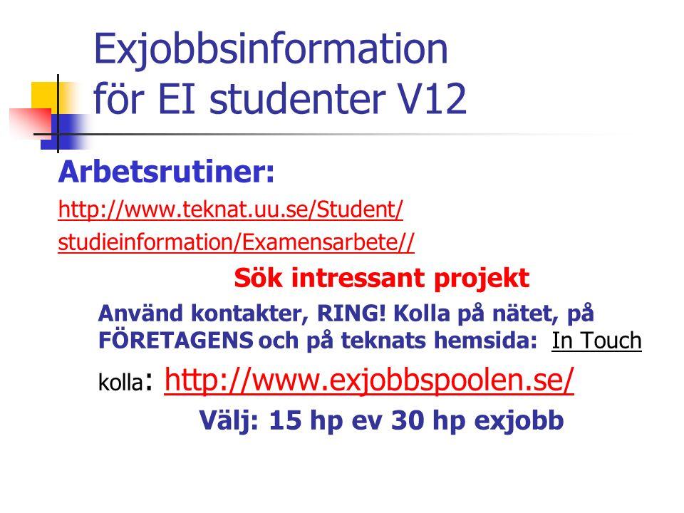 Exjobbsinformation för EI studenter V12 Arbetsrutiner: http://www.teknat.uu.se/Student/ studieinformation/Examensarbete// Sök intressant projekt Använd kontakter, RING.