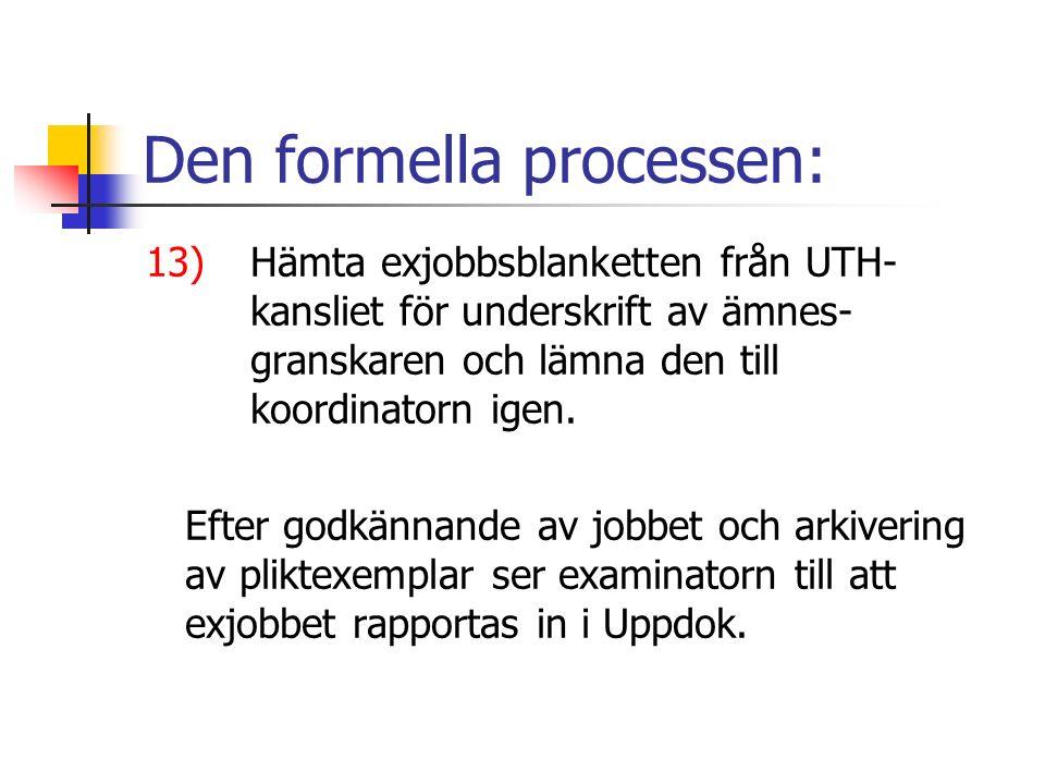 Den formella processen: 13)Hämta exjobbsblanketten från UTH- kansliet för underskrift av ämnes- granskaren och lämna den till koordinatorn igen.