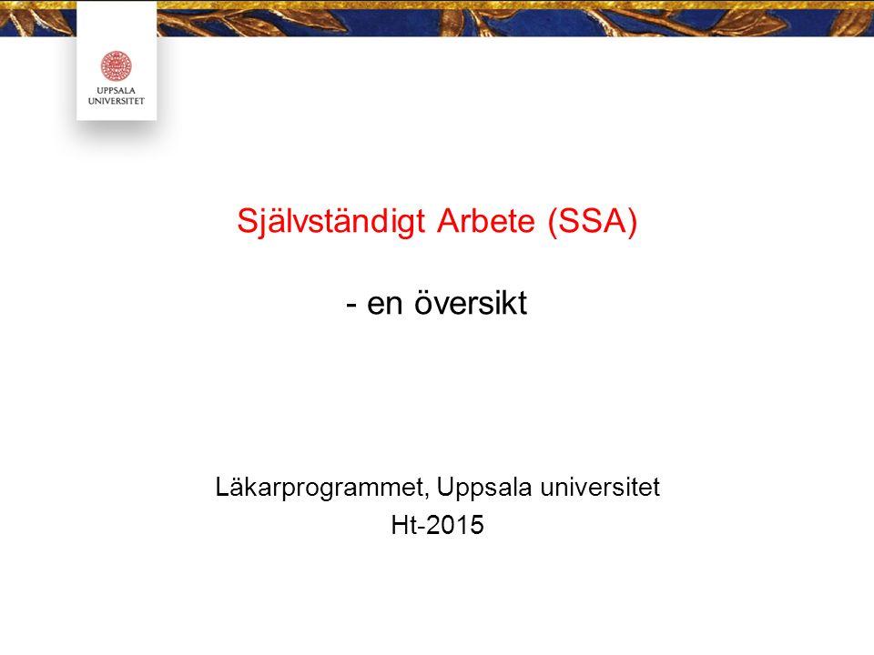 Läkarprogrammet, Uppsala universitet Ht-2015 Självständigt Arbete (SSA) - en översikt