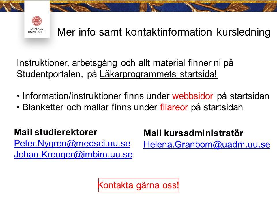 Mer info samt kontaktinformation kursledning Mail studierektorer Peter.Nygren@medsci.uu.se Johan.Kreuger@imbim.uu.se Mail kursadministratör Helena.Gra