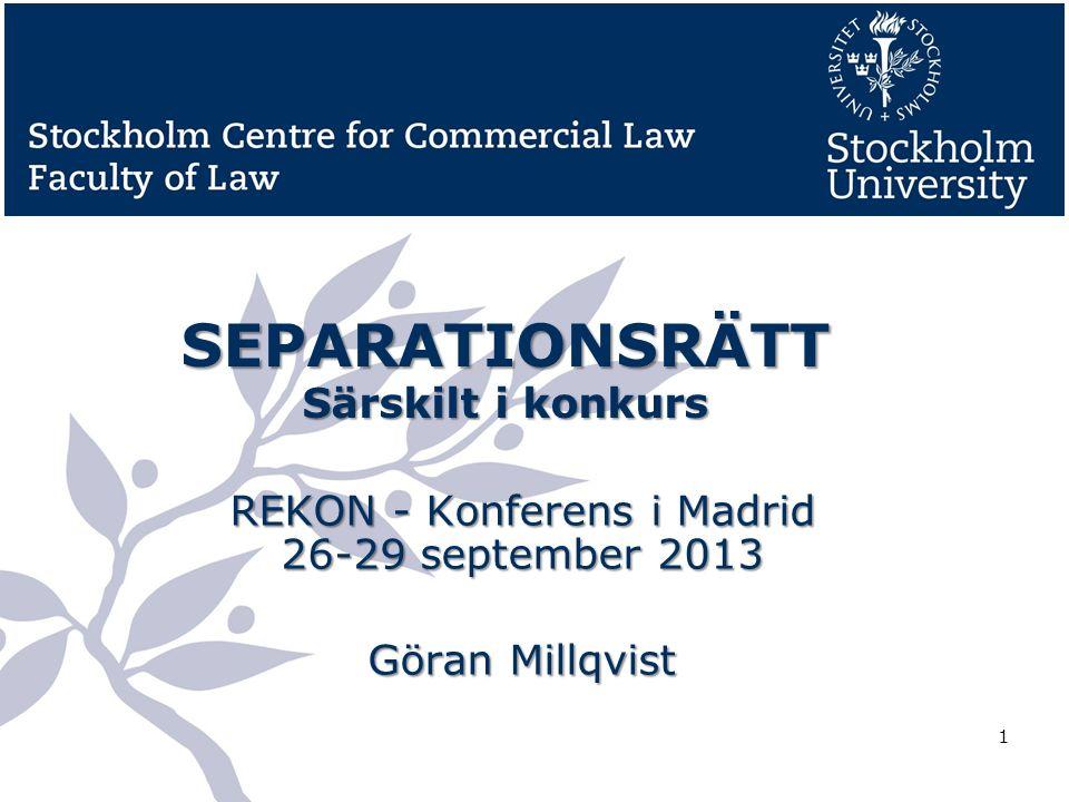 SEPARATIONSRÄTT Särskilt i konkurs REKON - Konferens i Madrid 26-29 september 2013 Göran Millqvist 1