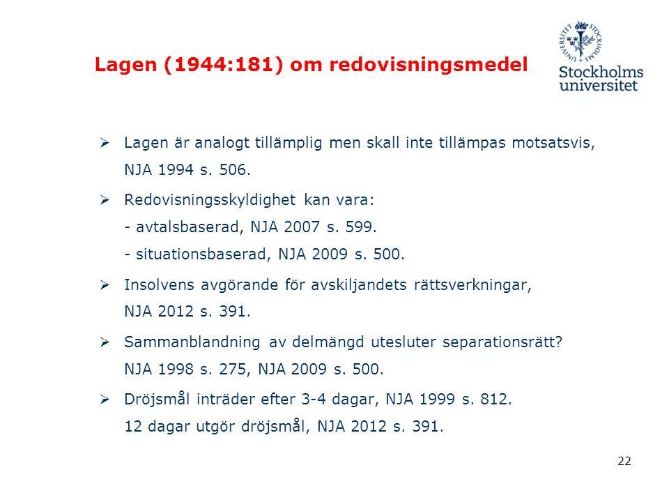 22 Lagen (1944:181) om redovisningsmedel  Lagen är analogt tillämplig men skall inte tillämpas motsatsvis, NJA 1994 s.