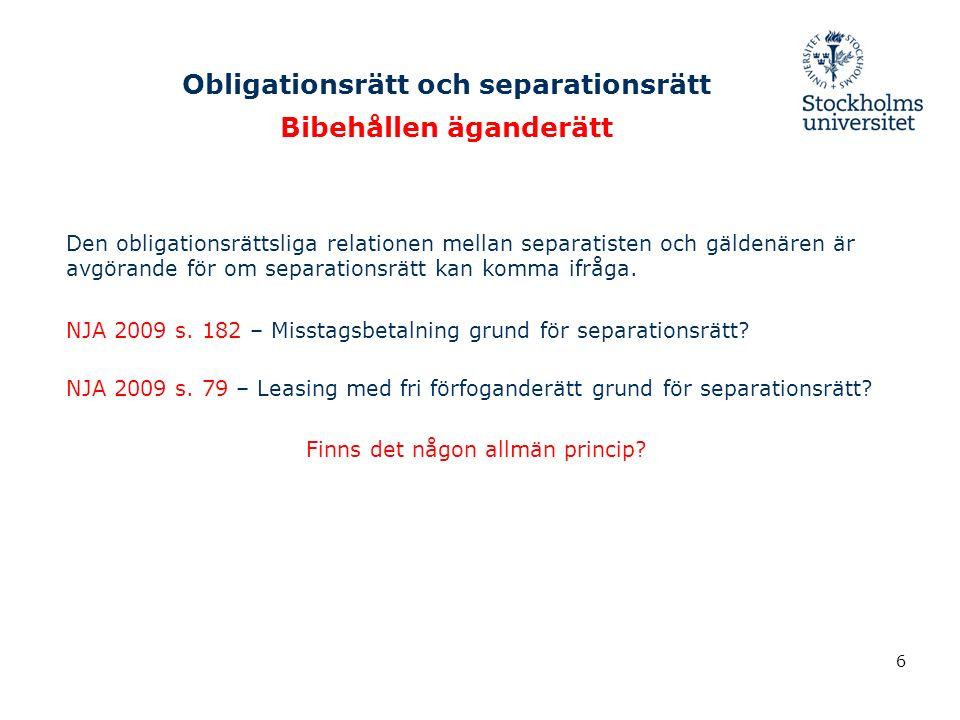 Obligationsrätt och separationsrätt Bibehållen äganderätt Den obligationsrättsliga relationen mellan separatisten och gäldenären är avgörande för om separationsrätt kan komma ifråga.