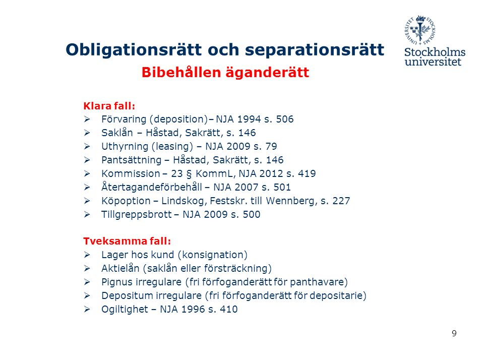 Obligationsrätt och separationsrätt Bibehållen äganderätt Klara fall:  Förvaring (deposition)– NJA 1994 s.