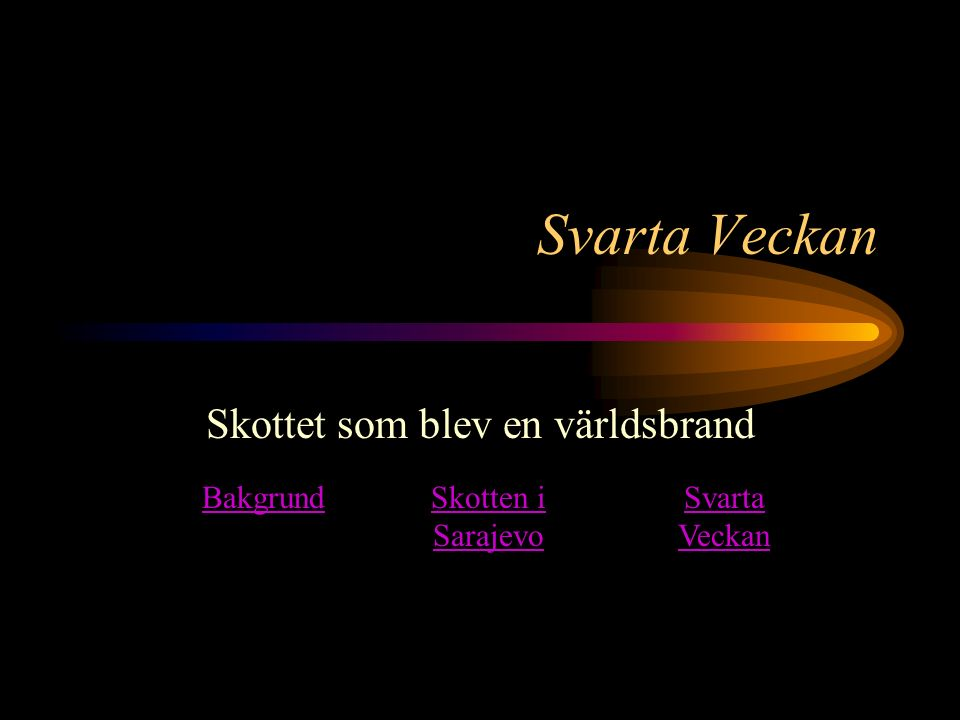 Svarta Veckan Skottet som blev en världsbrand Skotten i Sarajevo Svarta Veckan Bakgrund