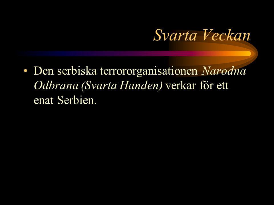 Svarta Veckan Den serbiska terrororganisationen Narodna Odbrana (Svarta Handen) verkar för ett enat Serbien.