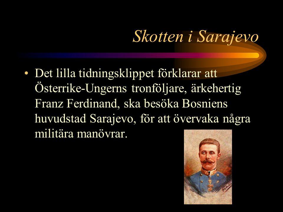 Skotten i Sarajevo Det lilla tidningsklippet förklarar att Österrike-Ungerns tronföljare, ärkehertig Franz Ferdinand, ska besöka Bosniens huvudstad Sarajevo, för att övervaka några militära manövrar.